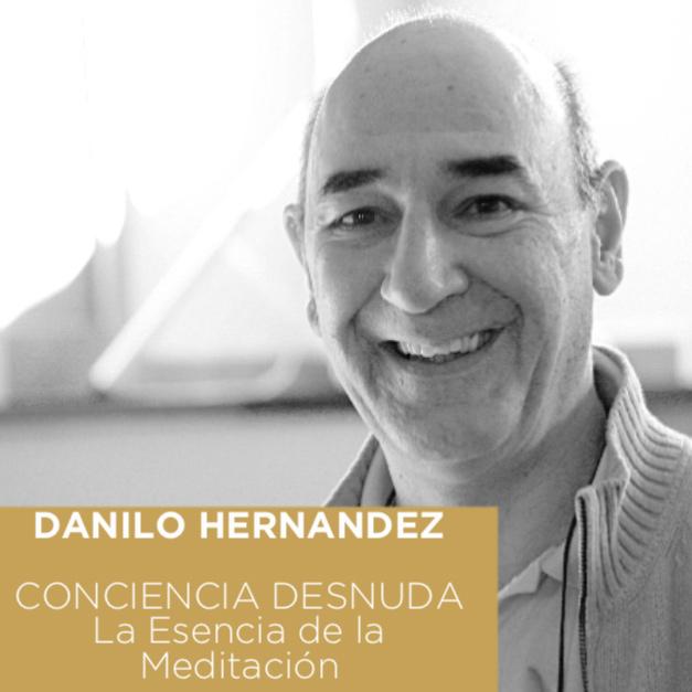 Danilo Hernández. Consciencia Desnuda. La esencia de la meditación | 20/10 – 21/10